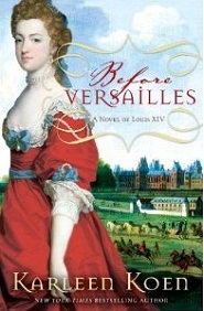 Before Versaille: A Novel of Louis XIV by Karleen Koen