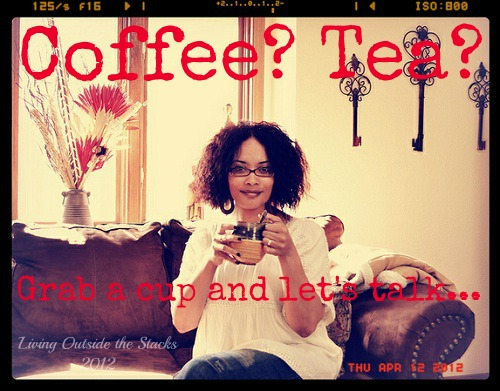 Coffee? Tea? Grab a Cup and Let's Talk...