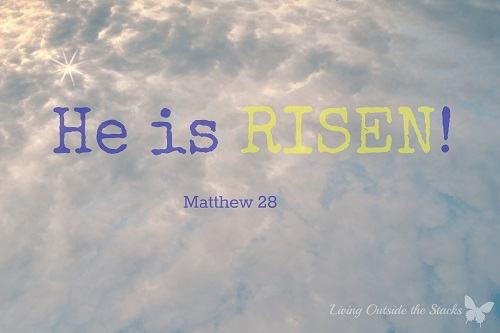 He is Risen {Living Outside the Stacks}