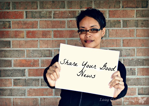 Share Your Good News {Living Outside the Stacks}