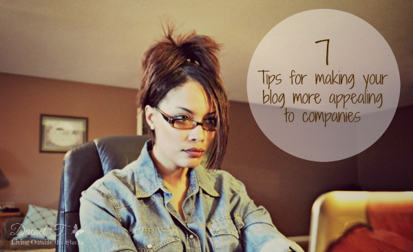 7 Tips for Making Your Blog More Appealing to Companies {Living Outside the Stacks}