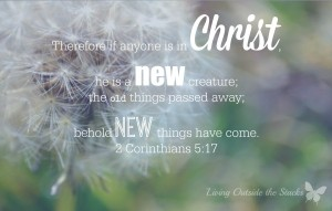 Behold Old Things Become New {Living Outside the Stacks} #Bible #Faith