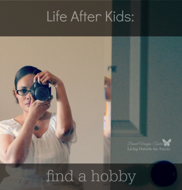 Life After Kids Find A Hobby {Living Outside the Stacks} #EmptyNest #Marriage #Parenting