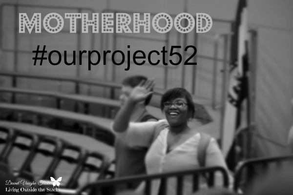 Motherhood {Living Outside the Stacks} #OurProject52