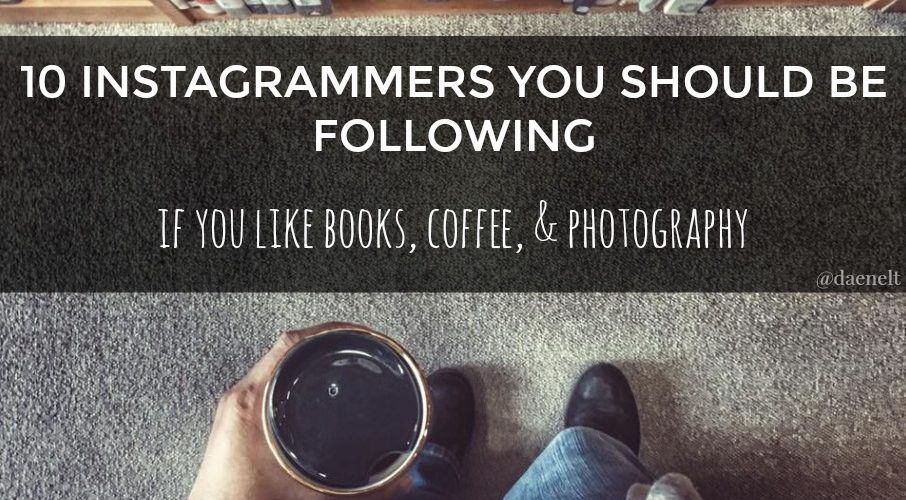 10 instagrammers you should be following if you like books, coffee, and photography {living outside the stacks} @daenelt on instagram