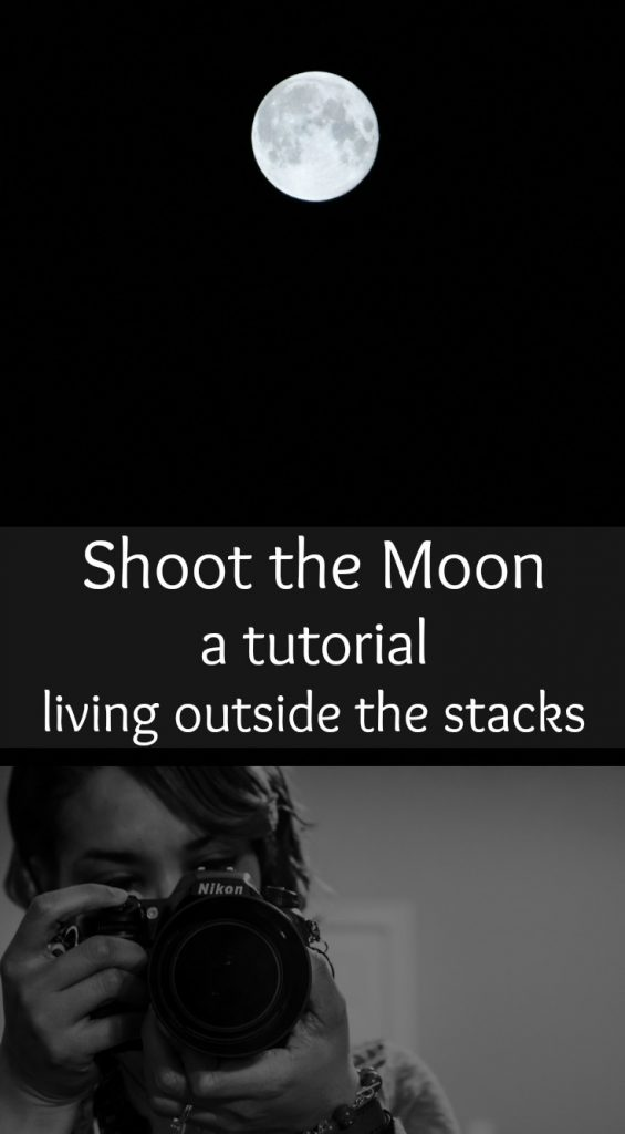 Shoot the Moon {living outside the stacks} Photography Tutorial #LivingOutsideTheStacks #TeamLOTSPhotography #TeamLOTSTutorial