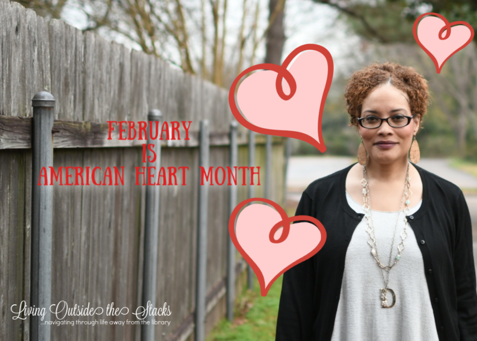 February is American Heart Month {living outside the stacks}