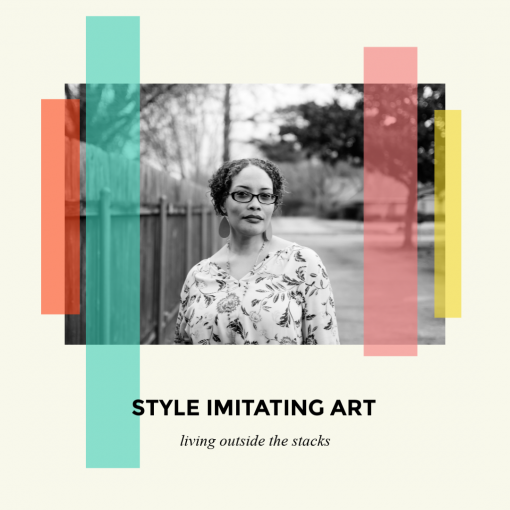 Style Imitating Art {living outside the stacks}