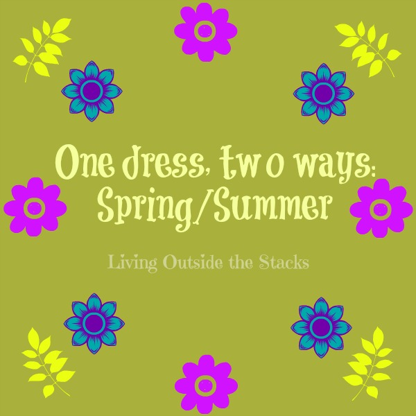 One Dress Two Ways {Living Outside the Stacks}