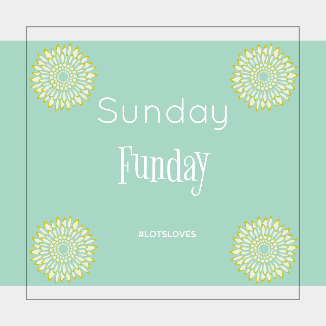 Sunday Funday {living outside the stacks} #LOTSLoves