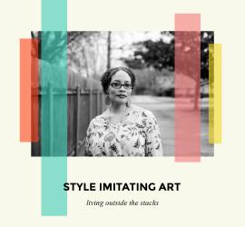 Style Imitating Art {living outside the stacks}